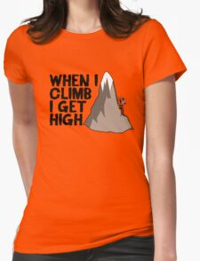 When i climb i get high. Womens Fitted T-Shirt