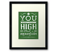 If you want to get high, climb a mountain. Framed Print