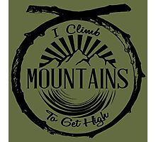 I Climb Mountains To Get High. Photographic Print