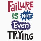 Failure Is Not Even Trying by Andi Bird