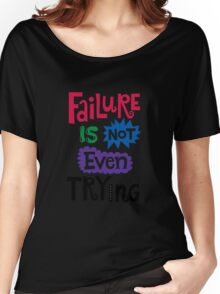 Failure Is Not Even Trying Women's Relaxed Fit T-Shirt