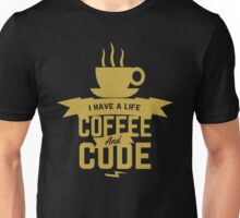 programmer : i have a life. code and coffee Unisex T-Shirt