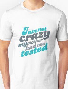Im not crazy T-Shirt