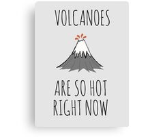 Volcanoes are so hot right now Canvas Print