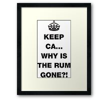 Keep Calm... Why Is The Rum Gone? Framed Print