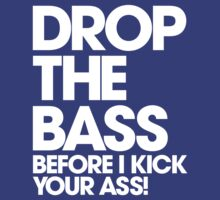 Drop The Bass Before I Kick Your Ass (dark) by DropBass