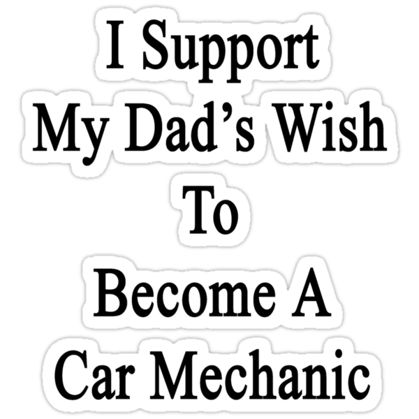 I Support My Dad's Wish To Become A Car Mechanic by supernova23