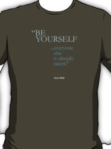 be yourself; everyone else is already taken /oscar wilde/ T-Shirt