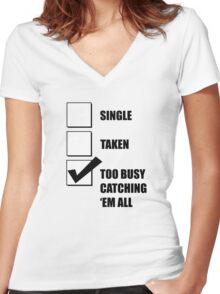 Single, Taken, Too Busy Catching 'Em All! Women's Fitted V-Neck T-Shirt