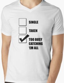 Single, Taken, Too Busy Catching 'Em All! Mens V-Neck T-Shirt