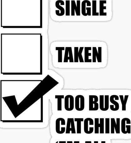 Single, Taken, Too Busy Catching 'Em All! Sticker