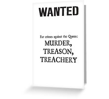 Murder Treason Treachery! Greeting Card
