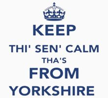 Keep Thi Sen Calm Thas From Yorkshire Kids Tee