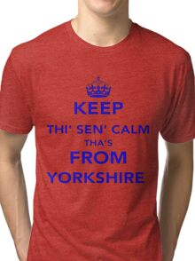 Keep Thi Sen Calm Thas From Yorkshire Tri-blend T-Shirt