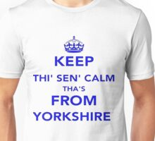 Keep Thi Sen Calm Thas From Yorkshire Unisex T-Shirt