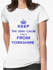 Keep Thi Sen Calm Thas From Yorkshire Womens Fitted T-Shirt