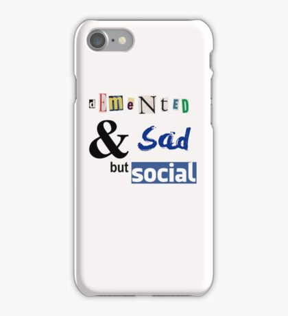 Demented and sad but social iPhone Case/Skin