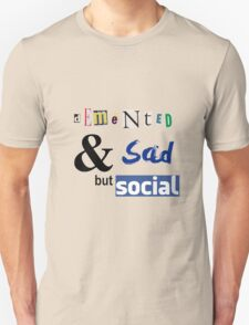Demented and sad but social Unisex T-Shirt