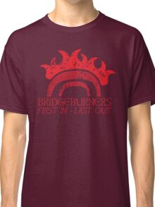 Bridge BURNERS DISTRESSED VERSION first in last out  Classic T-Shirt