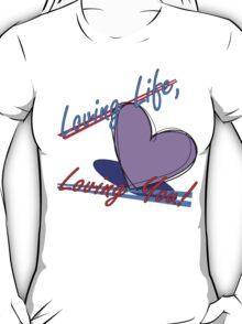 Loving Life, Loving You! T-Shirt