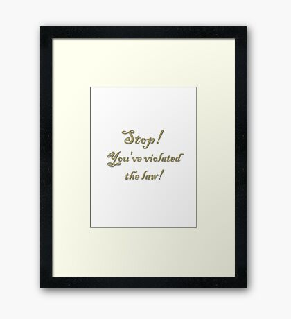 You've violated the law!! - Gold Framed Print