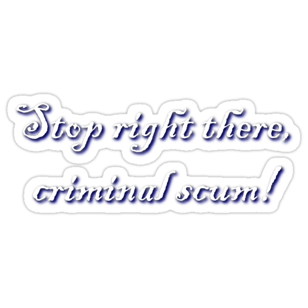 Stop right there criminal scum! by Anarchysmaster