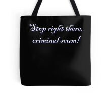 Stop right there criminal scum! Tote Bag