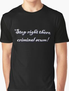 Stop right there criminal scum! Graphic T-Shirt