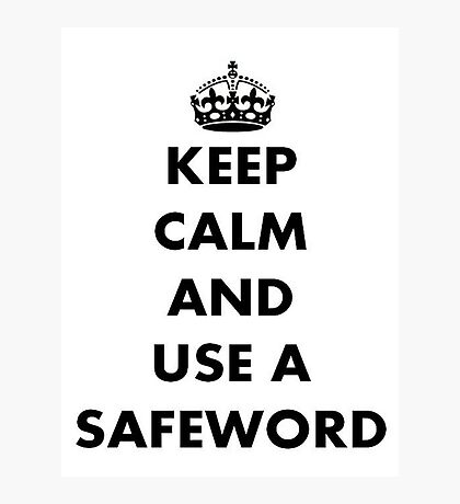 Keep Calm And Use A Safeword Photographic Print