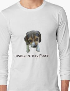 Unrelenting Force - Puppy has POWER Long Sleeve T-Shirt