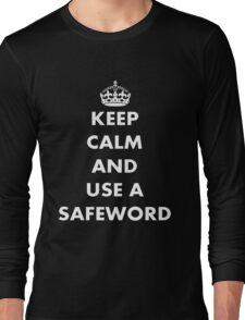 Keep Calm and Use A Safeword Long Sleeve T-Shirt