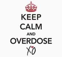 Keep Calm and Overdose XO by Faded Fabrics