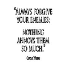 """FORGIVE, ENEMY, """"Always forgive your enemies; nothing annoys them so much."""" Oscar Wilde by TOM HILL - Designer"""