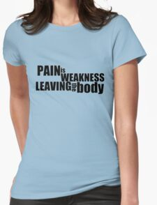 Pain is weakness leaving the body Womens Fitted T-Shirt