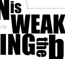 Pain is weakness leaving the body Sticker