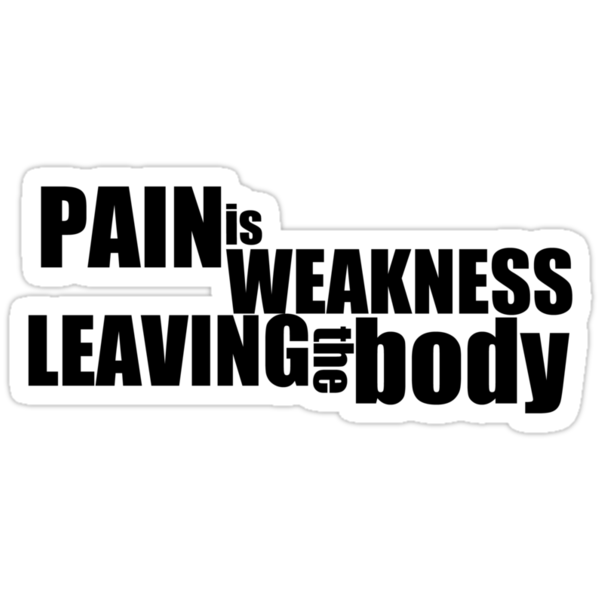 Pain is weakness leaving the body by digerati
