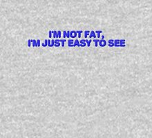 I'm not fat, I'm just easy to see. Unisex T-Shirt