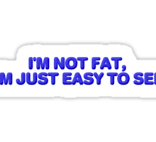 I'm not fat, I'm just easy to see. Sticker