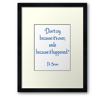 "Dr. Seuss, ""Don't cry because it's over, smile because it happened.""  Framed Print"
