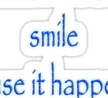 """Dr. Seuss, """"Don't cry because it's over, smile because it happened.""""  Sticker"""