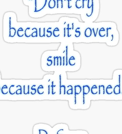 "Dr. Seuss, ""Don't cry because it's over, smile because it happened.""  Sticker"