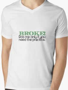 BROKE! Rob me only if you need the practice. Mens V-Neck T-Shirt