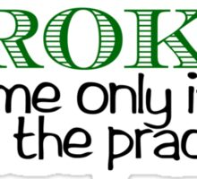 BROKE! Rob me only if you need the practice. Sticker