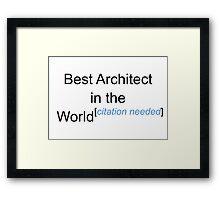 Best Architect in the World - Citation Needed! Framed Print