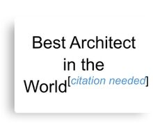 Best Architect in the World - Citation Needed! Canvas Print