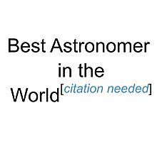 Best Astronomer in the World - Citation Needed! Photographic Print