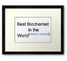 Best Biochemist in the World - Citation Needed! Framed Print