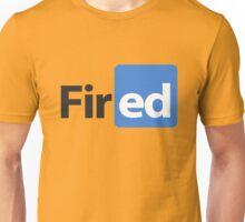 fired! Unisex T-Shirt