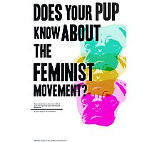 Is Your Pup Ready for the Feminist Revolution Photographic Print