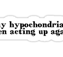 my hypochondria's been acting up again Sticker